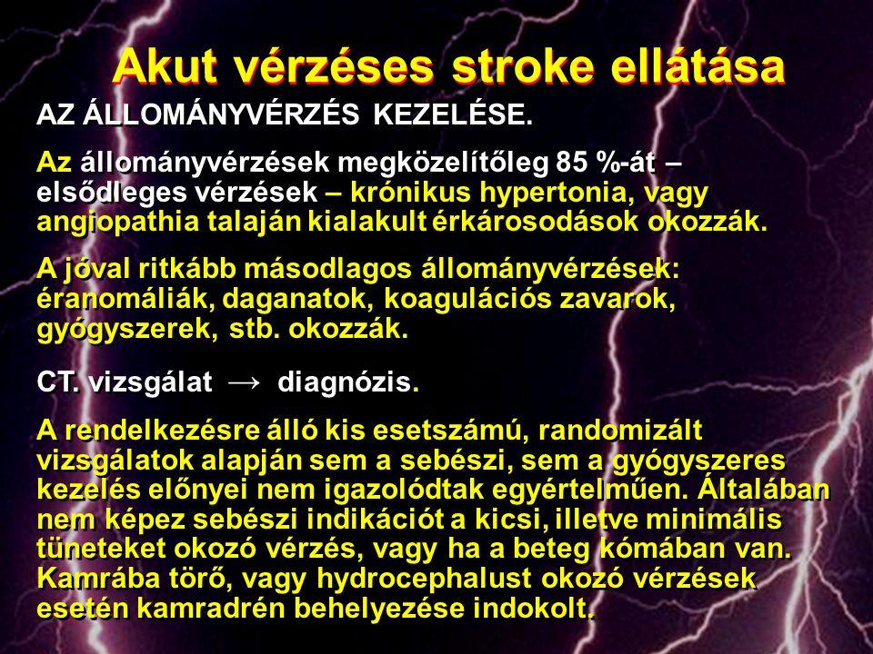 Akut vérzéses stroke ellátása AZ ÁLLOMÁNYVÉRZÉS KEZELÉSE. Az állományvérzések megközelítőleg 85 %-át – elsődleges vérzések – krónikus hypertonia, vagy
