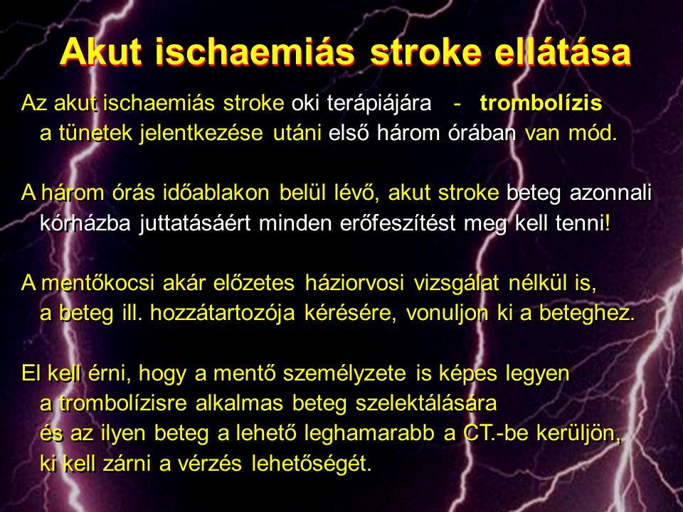 Az akut ischaemiás stroke oki terápiájára - trombolízis a tünetek jelentkezése utáni első három órában van mód. A három órás időablakon belül lévő, ak