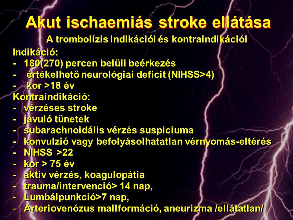 Indikáció: -180(270) percen belüli beérkezés - értékelhető neurológiai deficit (NIHSS>4) - kor >18 év Kontraindikáció: -vérzéses stroke -javuló tünete