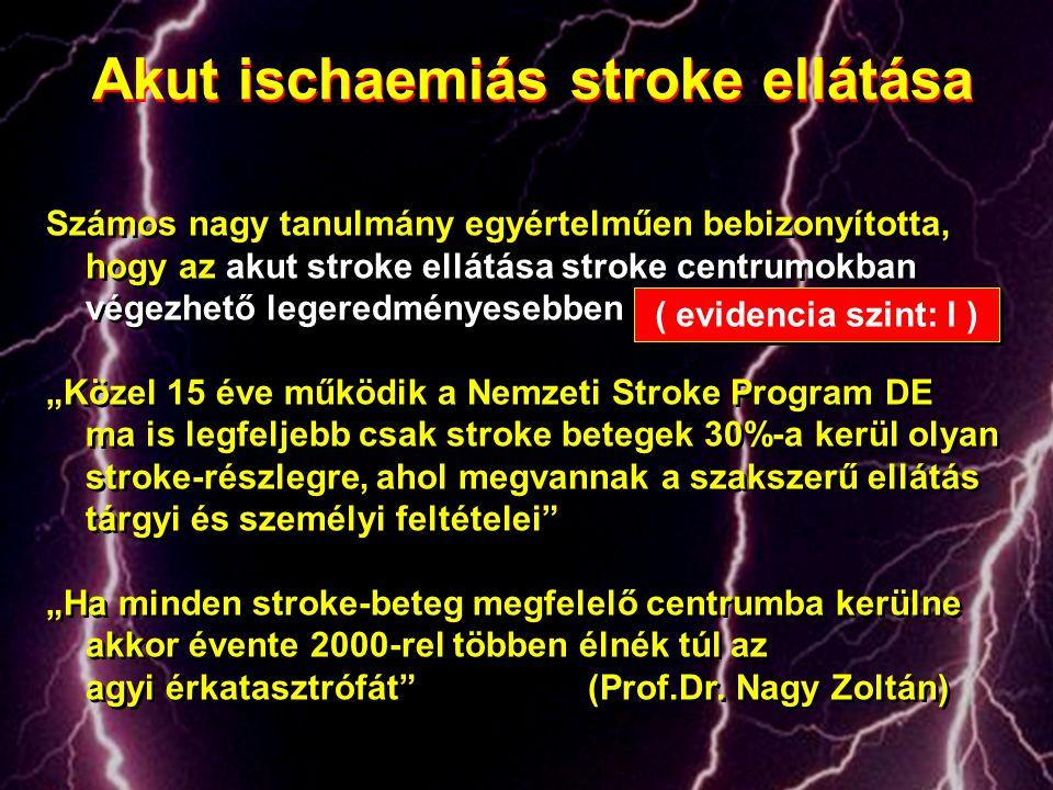 Akut ischaemiás stroke ellátása Számos nagy tanulmány egyértelműen bebizonyította, hogy az akut stroke ellátása stroke centrumokban végezhető legeredm