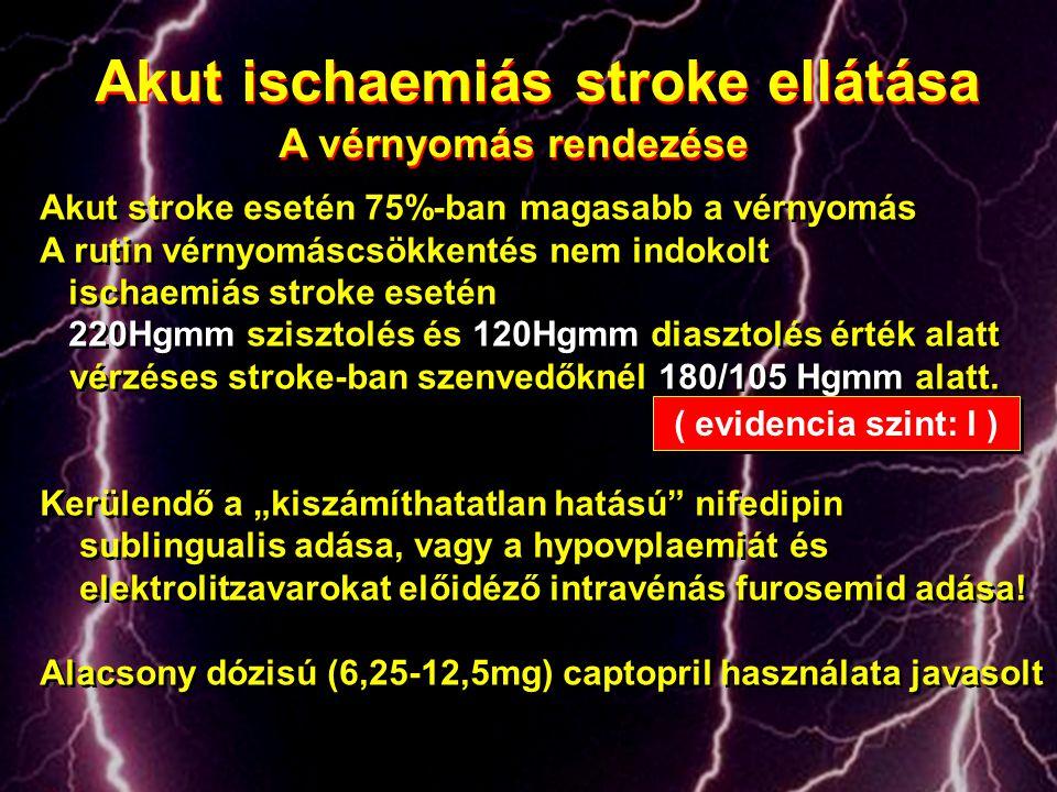 Akut stroke esetén 75%-ban magasabb a vérnyomás A rutin vérnyomáscsökkentés nem indokolt ischaemiás stroke esetén 220Hgmm szisztolés és 120Hgmm diaszt