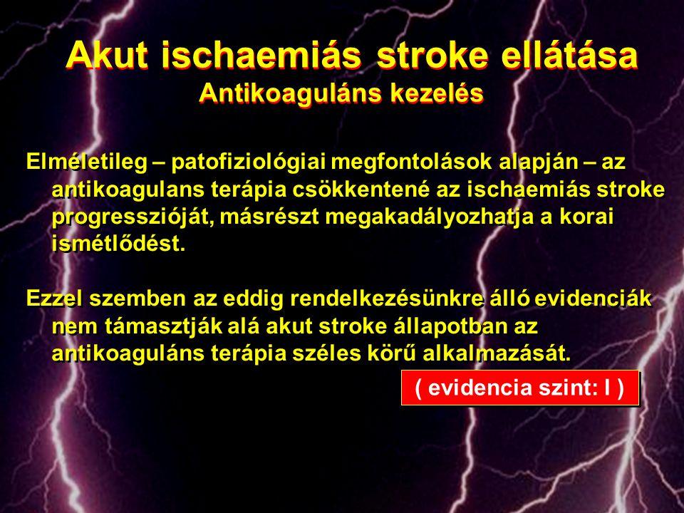 Akut ischaemiás stroke ellátása Antikoaguláns kezelés Akut ischaemiás stroke ellátása Antikoaguláns kezelés Elméletileg – patofiziológiai megfontoláso