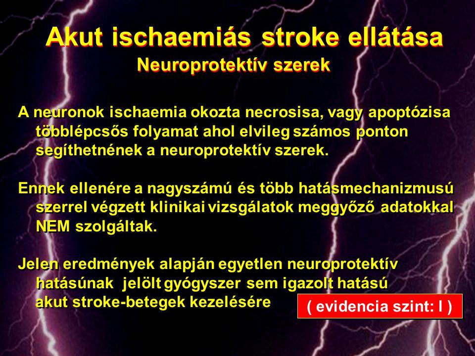 Akut ischaemiás stroke ellátása Neuroprotektív szerek Akut ischaemiás stroke ellátása Neuroprotektív szerek A neuronok ischaemia okozta necrosisa, vag