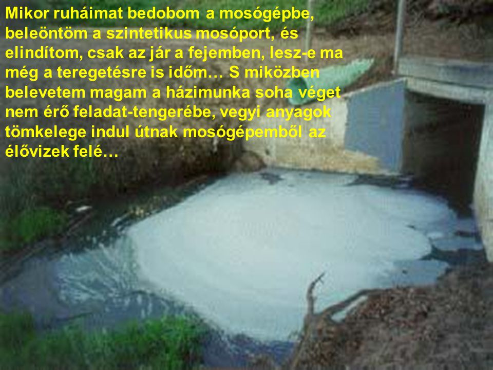 •Szinte minden állóvíz, folyó szennyezett •Fekete-tengerbe évente 400 km3 emberi és ipari hulladék kerül •Magyarországra érkező folyók vize 95%-ban szennyezett •Minden olajfúrás 20 km2-nyi tengerfeneket szennyez be •Évente az óceánokba kerül: •2,6 millió tonna nitrát •2,5 millió tonna cink •370.000 tonna ólom