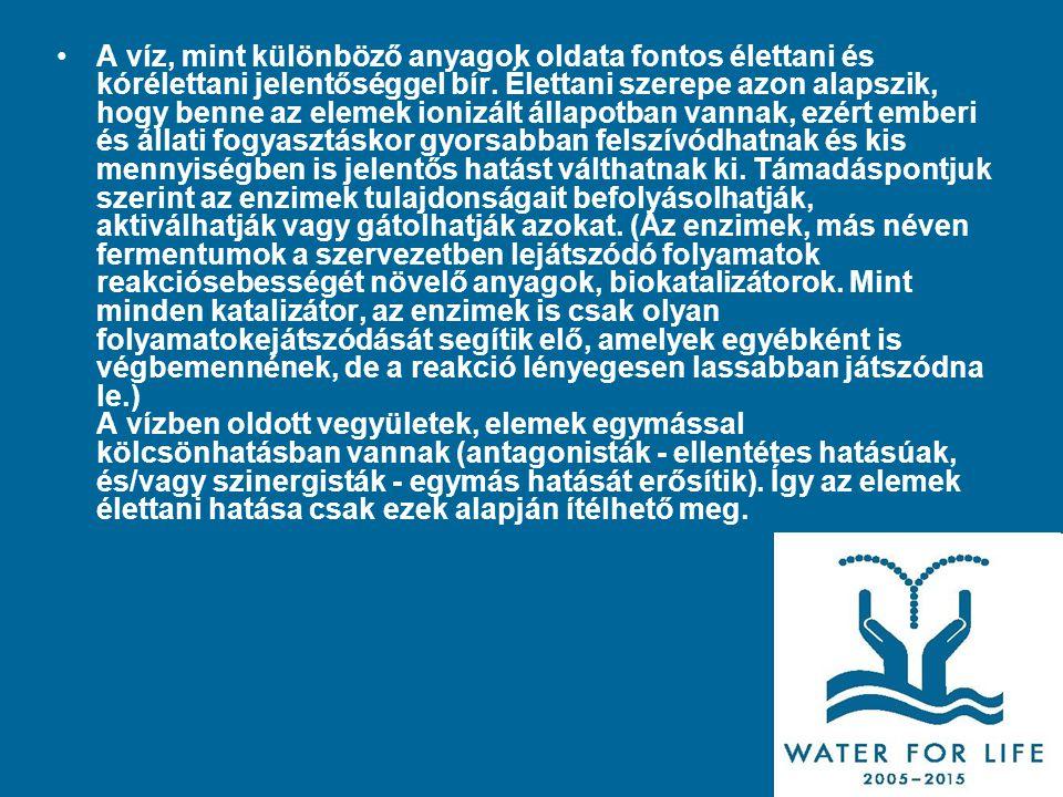 •A víz, mint különböző anyagok oldata fontos élettani és kórélettani jelentőséggel bír. Élettani szerepe azon alapszik, hogy benne az elemek ionizált
