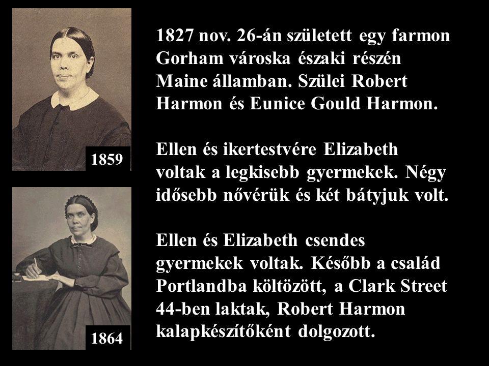1859 1864 1827 nov. 26-án született egy farmon Gorham városka északi részén Maine államban. Szülei Robert Harmon és Eunice Gould Harmon. Ellen és iker