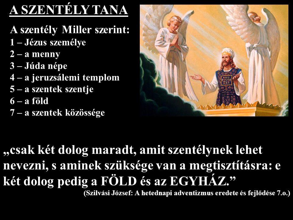 A SZENTÉLY TANA A szentély Miller szerint: 1 – Jézus személye 2 – a menny 3 – Júda népe 4 – a jeruzsálemi templom 5 – a szentek szentje 6 – a föld 7 –
