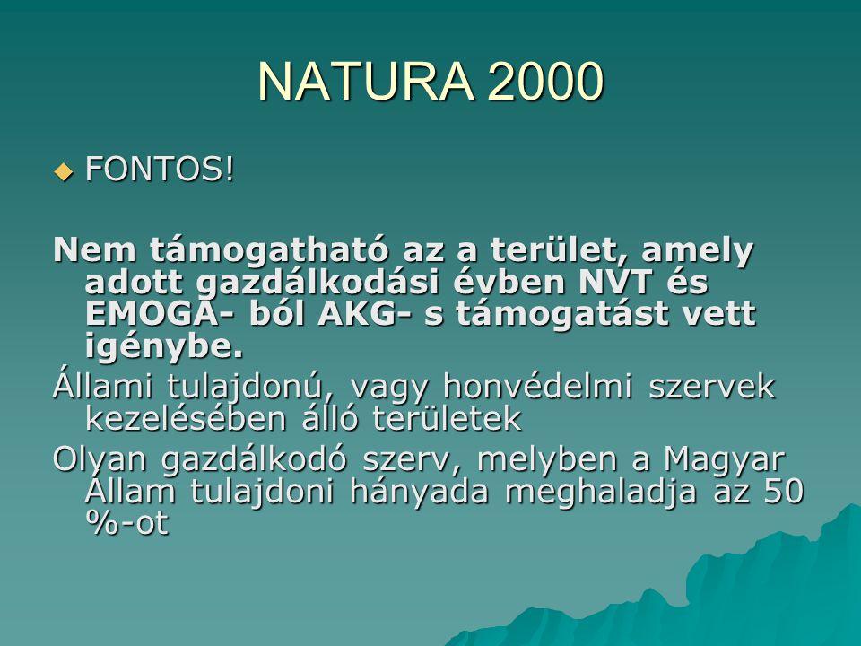NATURA 2000  FONTOS! Nem támogatható az a terület, amely adott gazdálkodási évben NVT és EMOGA- ból AKG- s támogatást vett igénybe. Állami tulajdonú,