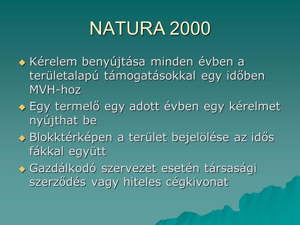 NATURA 2000  Kérelem benyújtása minden évben a területalapú támogatásokkal egy időben MVH-hoz  Egy termelő egy adott évben egy kérelmet nyújthat be