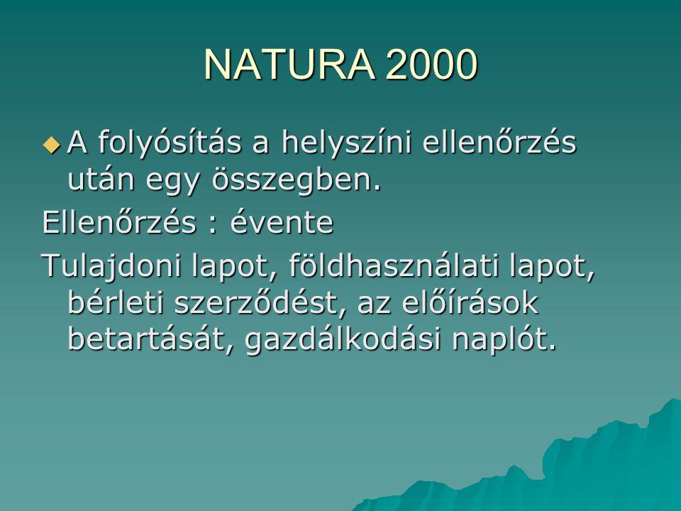 NATURA 2000  A folyósítás a helyszíni ellenőrzés után egy összegben. Ellenőrzés : évente Tulajdoni lapot, földhasználati lapot, bérleti szerződést, a