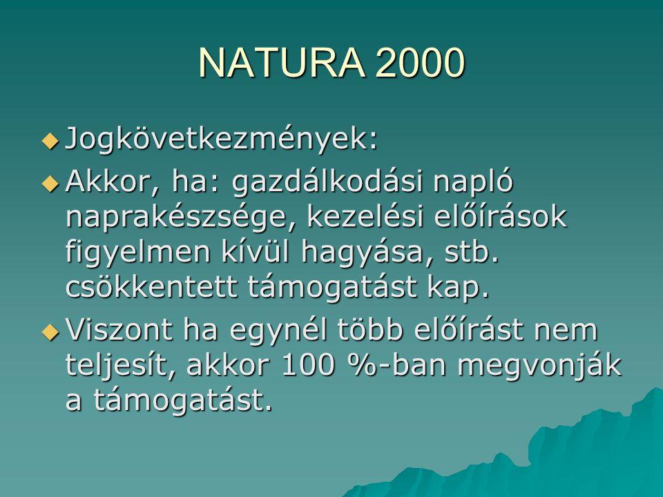 NATURA 2000  Jogkövetkezmények:  Akkor, ha: gazdálkodási napló naprakészsége, kezelési előírások figyelmen kívül hagyása, stb. csökkentett támogatás