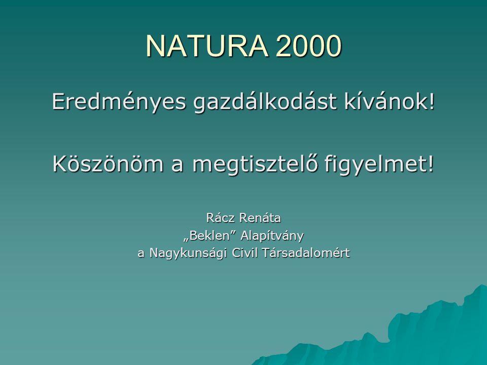 """NATURA 2000 Eredményes gazdálkodást kívánok! Köszönöm a megtisztelő figyelmet! Rácz Renáta """"Beklen"""" Alapítvány a Nagykunsági Civil Társadalomért"""