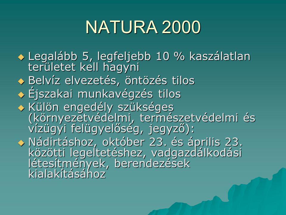 NATURA 2000  Legalább 5, legfeljebb 10 % kaszálatlan területet kell hagyni  Belvíz elvezetés, öntözés tilos  Éjszakai munkavégzés tilos  Külön eng