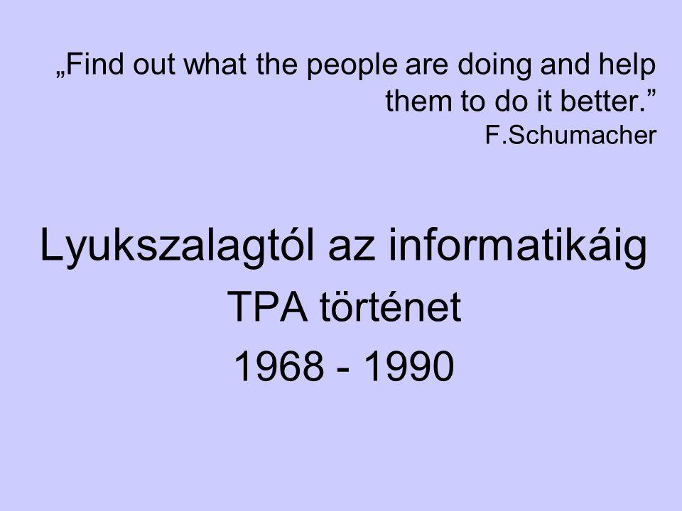 TPA történet12 TPA gépek típusai (12 bites gépek) TípusokTervezésDarabszámFejlesztés ideje TPA-1001, TPA1001/i, TPA-i Saját 6001968-1975 TPA-L/32, TPA-L/128 TPA-L/128H Saját 1401975-1980 TPA-QuadroSaját 120 1983-1984