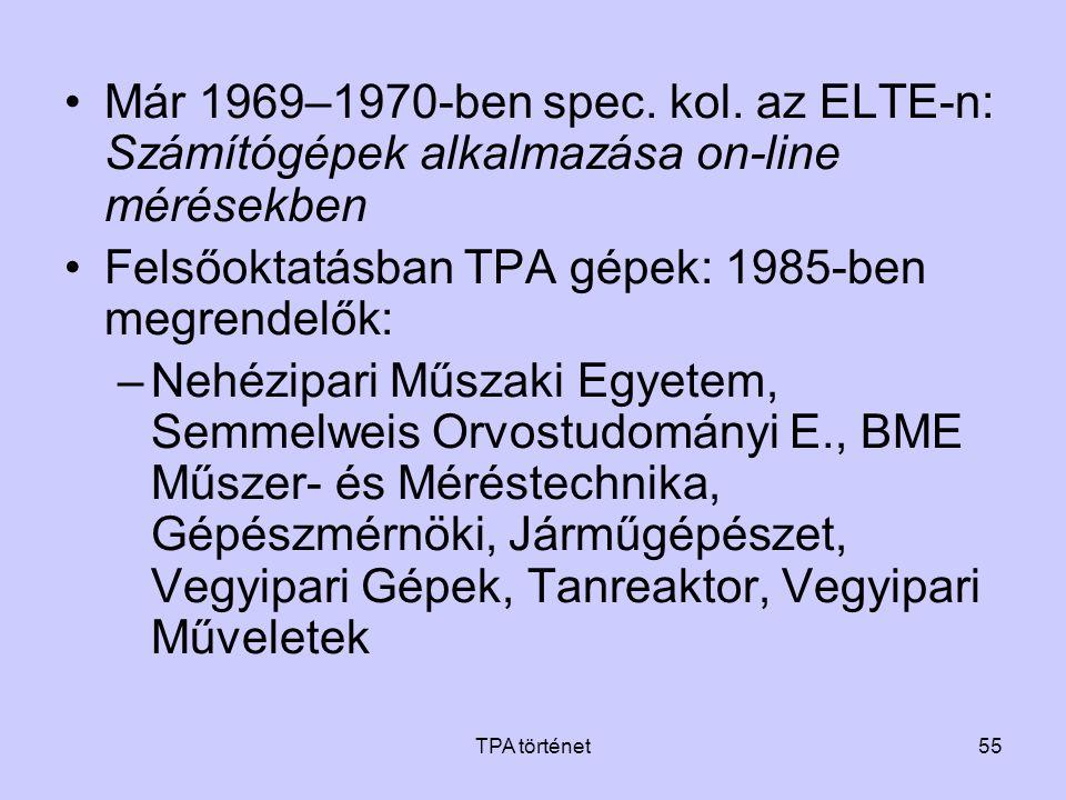 TPA történet55 •Már 1969–1970-ben spec. kol. az ELTE-n: Számítógépek alkalmazása on-line mérésekben •Felsőoktatásban TPA gépek: 1985-ben megrendelők: