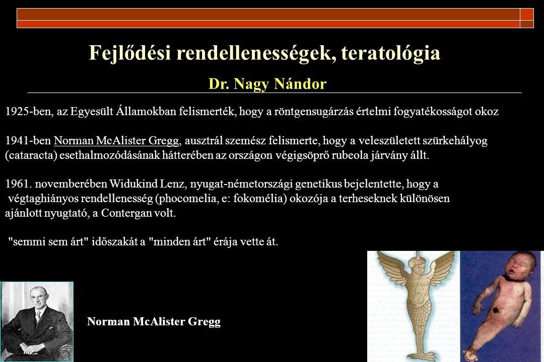 Fejlődési rendellenességek, teratológia Dr. Nagy Nándor 1925-ben, az Egyesült Államokban felismerték, hogy a röntgensugárzás értelmi fogyatékosságot o