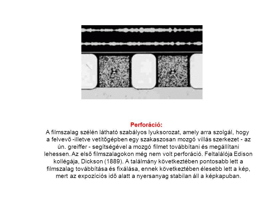 Perforáció: A filmszalag szélén látható szabályos lyuksorozat, amely arra szolgál, hogy a felvevő -illetve vetítőgépben egy szakaszosan mozgó villás s