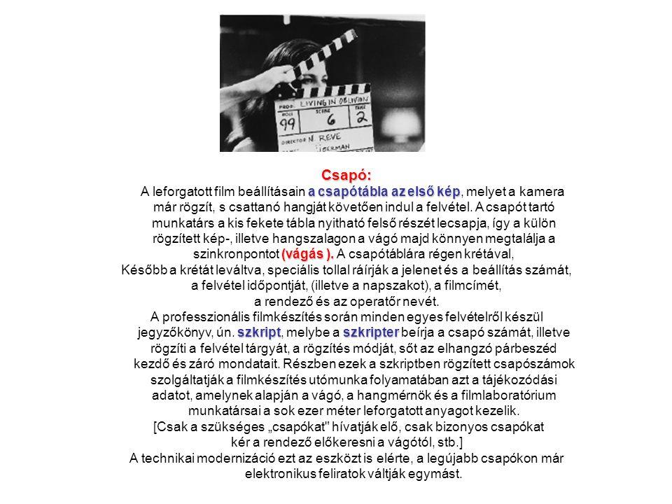 Csapó: a csapótábla az első kép A leforgatott film beállításain a csapótábla az első kép, melyet a kamera már rögzít, s csattanó hangját követően indu