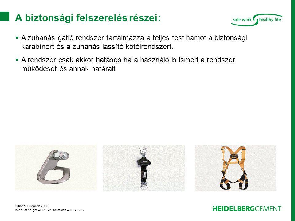 Slide 10 - March 2008 Work at height – PPE - KHormann –GHR H&S A biztonsági felszerelés részei:  A zuhanás gátló rendszer tartalmazza a teljes test h
