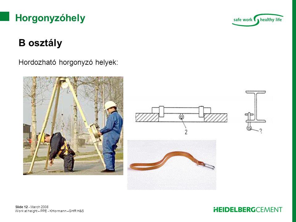 Slide 12 - March 2008 Work at height – PPE - KHormann –GHR H&S Horgonyzóhely B osztály Hordozható horgonyzó helyek: