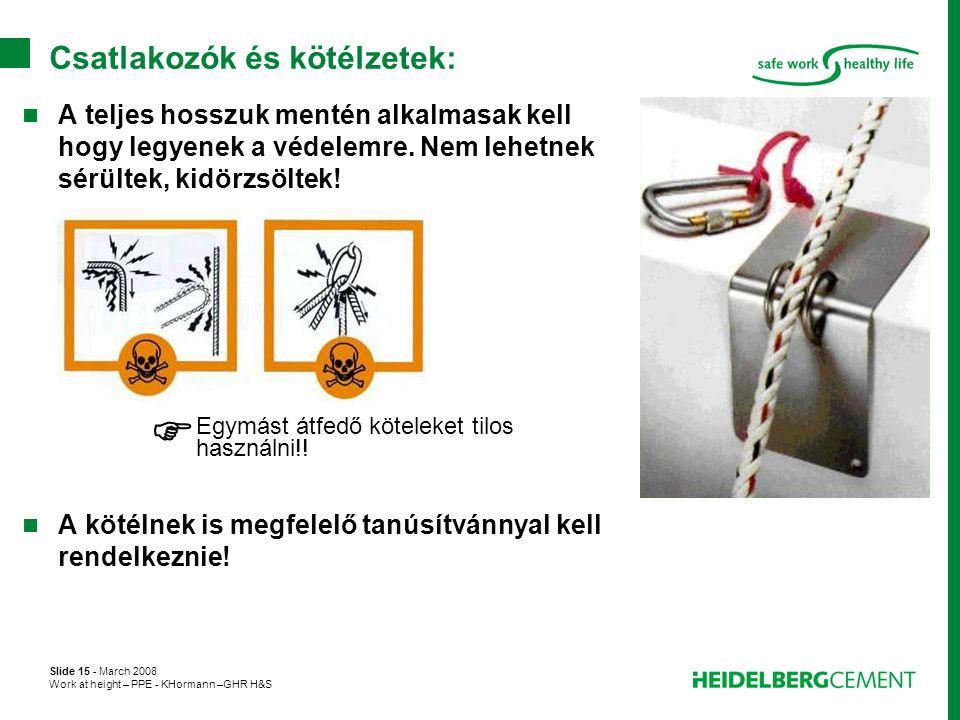 Slide 15 - March 2008 Work at height – PPE - KHormann –GHR H&S Csatlakozók és kötélzetek:  A teljes hosszuk mentén alkalmasak kell hogy legyenek a vé