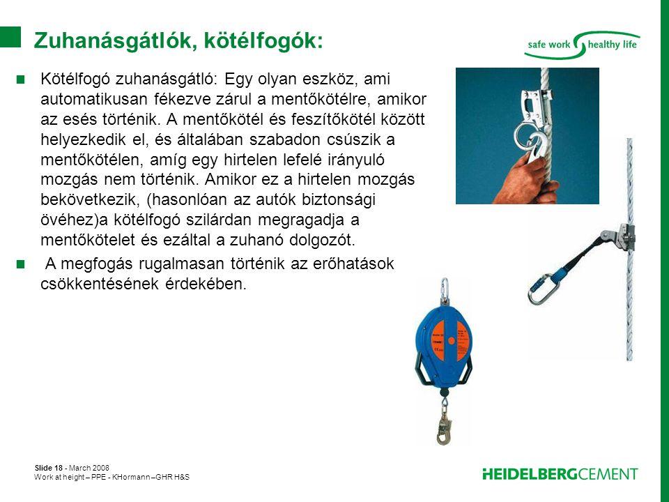 Slide 18 - March 2008 Work at height – PPE - KHormann –GHR H&S Zuhanásgátlók, kötélfogók:  Kötélfogó zuhanásgátló: Egy olyan eszköz, ami automatikusa