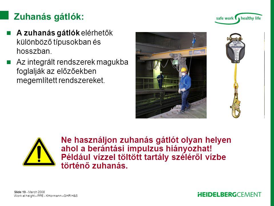 Slide 19 - March 2008 Work at height – PPE - KHormann –GHR H&S Ne használjon zuhanás gátlót olyan helyen ahol a berántási impulzus hiányozhat! Például