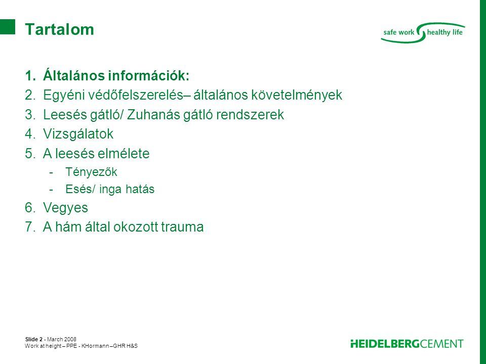 Slide 2 - March 2008 Work at height – PPE - KHormann –GHR H&S Tartalom 1.Általános információk: 2.Egyéni védőfelszerelés– általános követelmények 3.Le