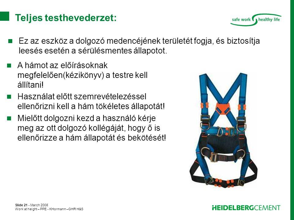 Slide 21 - March 2008 Work at height – PPE - KHormann –GHR H&S Teljes testhevederzet:  Ez az eszköz a dolgozó medencéjének területét fogja, és biztos