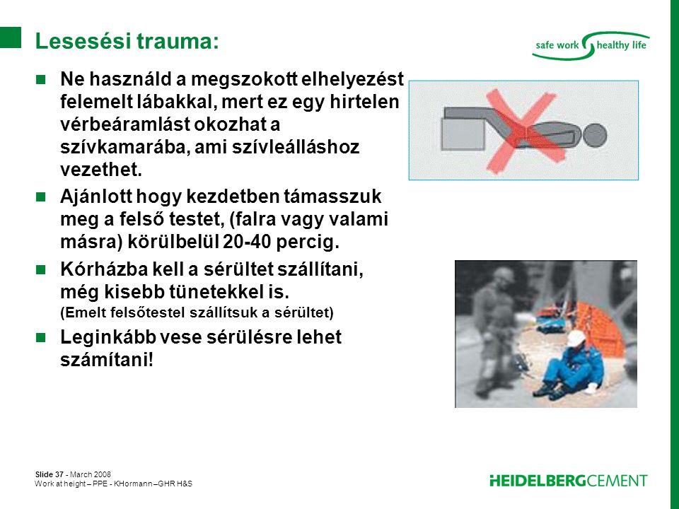 Slide 37 - March 2008 Work at height – PPE - KHormann –GHR H&S Lesesési trauma:  Ne használd a megszokott elhelyezést felemelt lábakkal, mert ez egy
