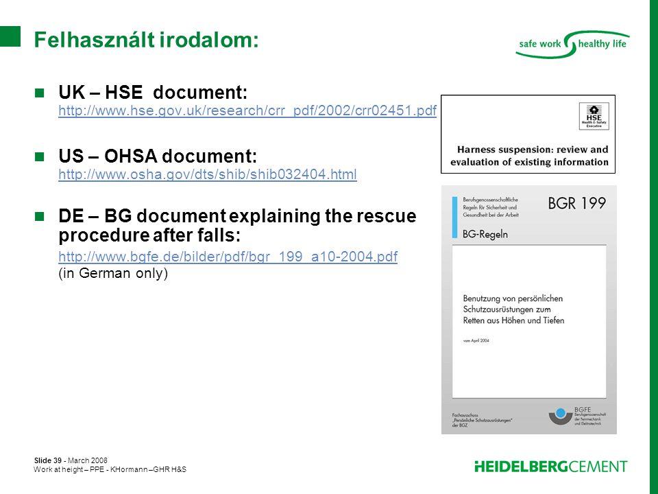 Slide 39 - March 2008 Work at height – PPE - KHormann –GHR H&S Felhasznált irodalom:  UK – HSE document: http://www.hse.gov.uk/research/crr_pdf/2002/