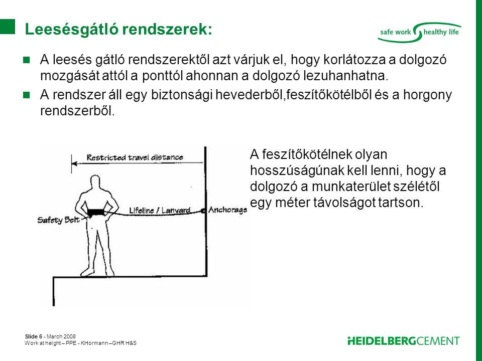 Slide 6 - March 2008 Work at height – PPE - KHormann –GHR H&S Leesésgátló rendszerek:  A leesés gátló rendszerektől azt várjuk el, hogy korlátozza a