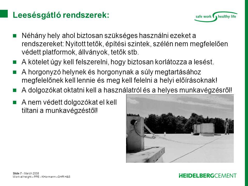Slide 38 - March 2008 Work at height – PPE - KHormann –GHR H&S Mentési eljárás:  Néhány fontos megfontolandó tanács: –A mentőcsapatot gyakoroltatni kell.