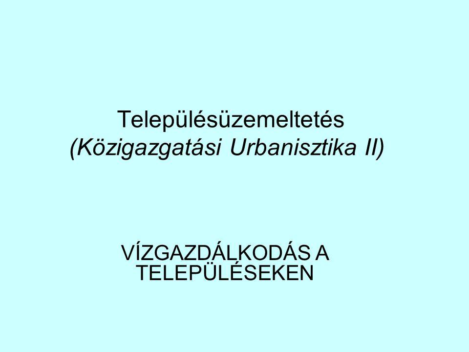 Településüzemeltetés (Közigazgatási Urbanisztika II)) VÍZGAZDÁLKODÁS A TELEPÜLÉSEKEN