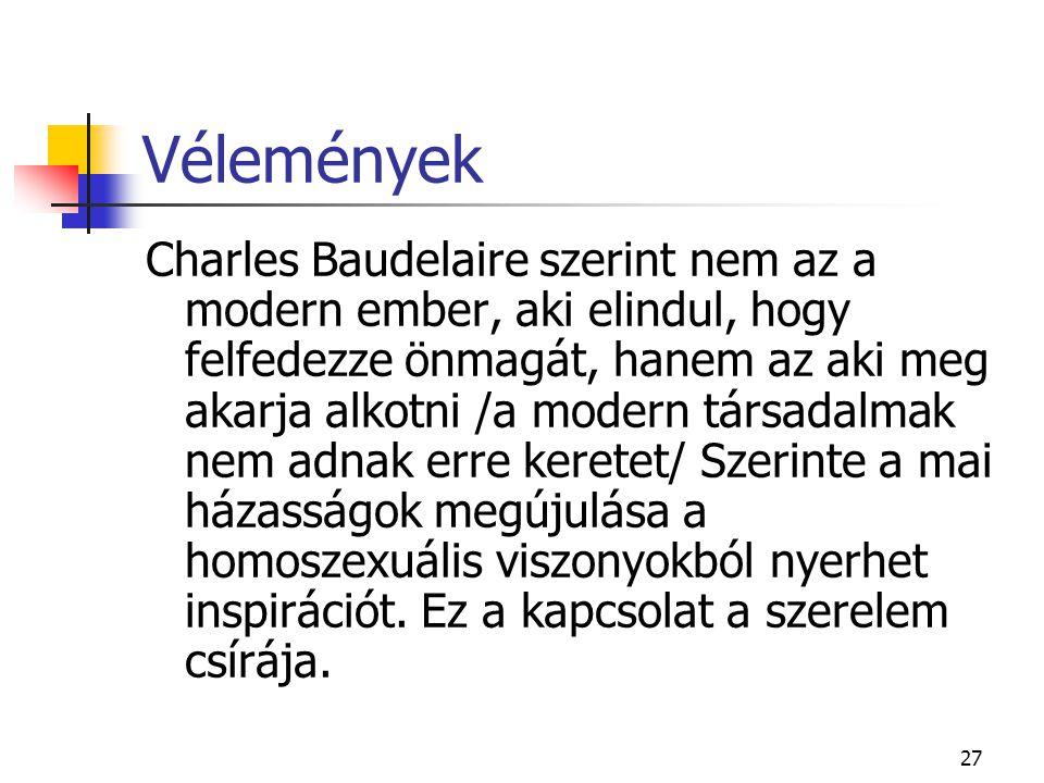 27 Vélemények Charles Baudelaire szerint nem az a modern ember, aki elindul, hogy felfedezze önmagát, hanem az aki meg akarja alkotni /a modern társad