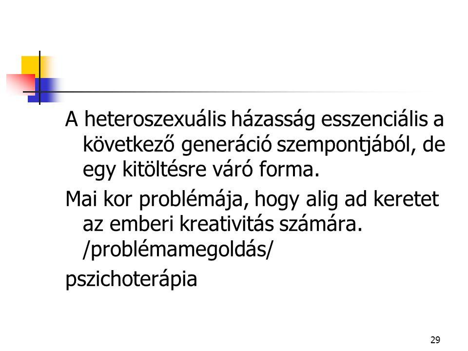 29 A heteroszexuális házasság esszenciális a következő generáció szempontjából, de egy kitöltésre váró forma. Mai kor problémája, hogy alig ad keretet