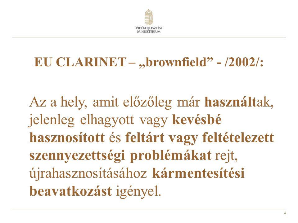 """4 EU CLARINET – """"brownfield"""" - /2002/: Az a hely, amit előzőleg már használtak, jelenleg elhagyott vagy kevésbé hasznosított és feltárt vagy feltétele"""