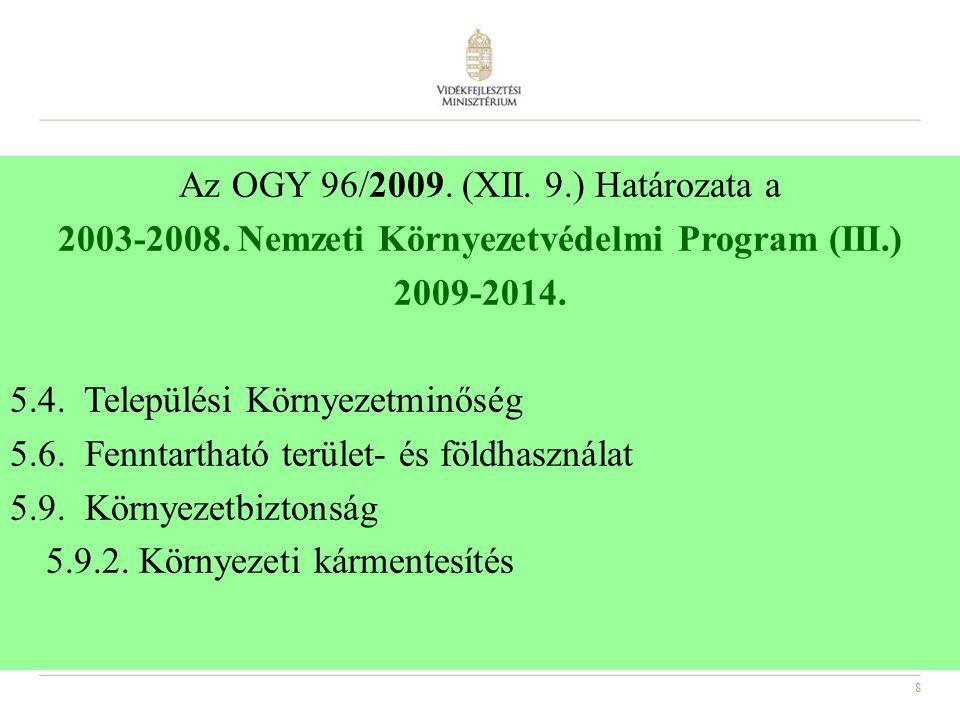 8 Az OGY 96/2009. (XII. 9.) Határozata a 2003-2008. Nemzeti Környezetvédelmi Program (III.) 2009-2014. 5.4. Települési Környezetminőség 5.6. Fenntarth