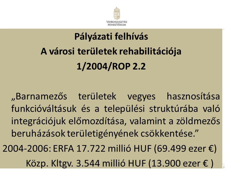 """9 Pályázati felhívás A városi területek rehabilitációja 1/2004/ROP 2.2 """"Barnamezős területek vegyes hasznosítása funkcióváltásuk és a települési struk"""