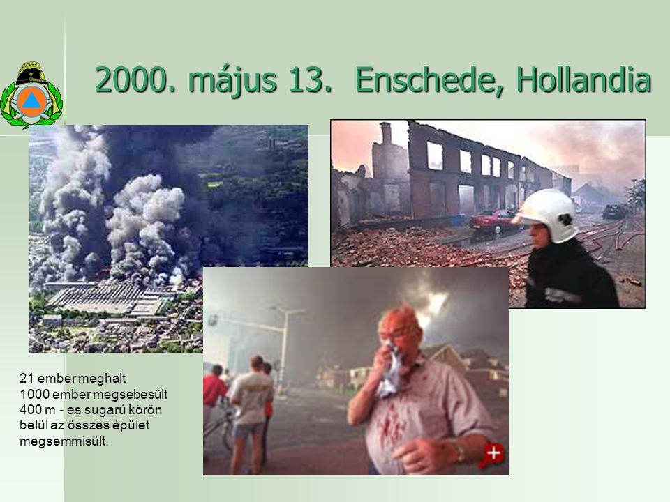 2000. május 13. Enschede, Hollandia 21 ember meghalt 1000 ember megsebesült 400 m - es sugarú körön belül az összes épület megsemmisült.