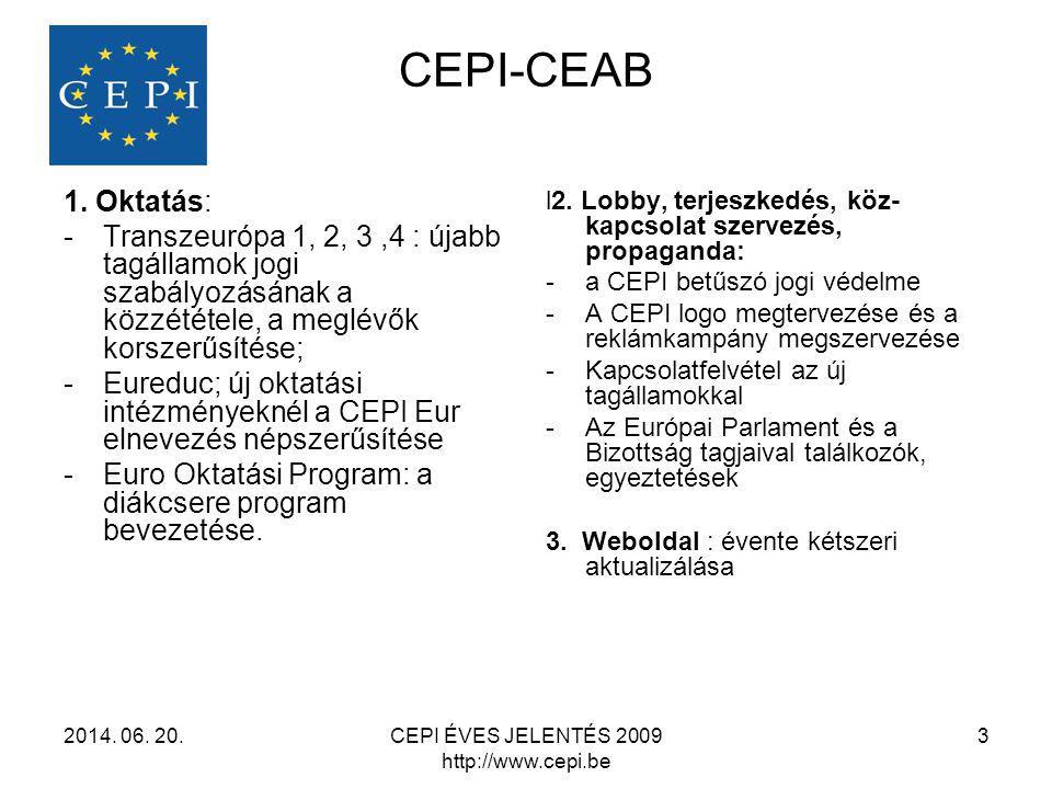 CEPI-CEAB 1. Oktatás: -Transzeurópa 1, 2, 3,4 : újabb tagállamok jogi szabályozásának a közzététele, a meglévők korszerűsítése; -Eureduc; új oktatási