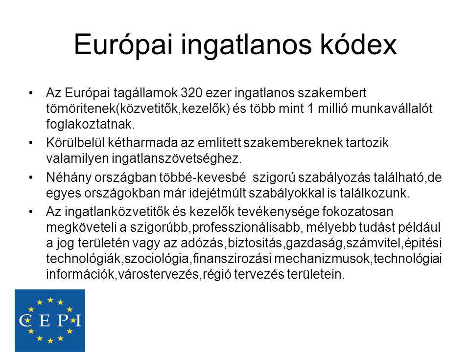 Európai ingatlanos kódex •Az Európai tagállamok 320 ezer ingatlanos szakembert tömöritenek(közvetitők,kezelők) és több mint 1 millió munkavállalót fog