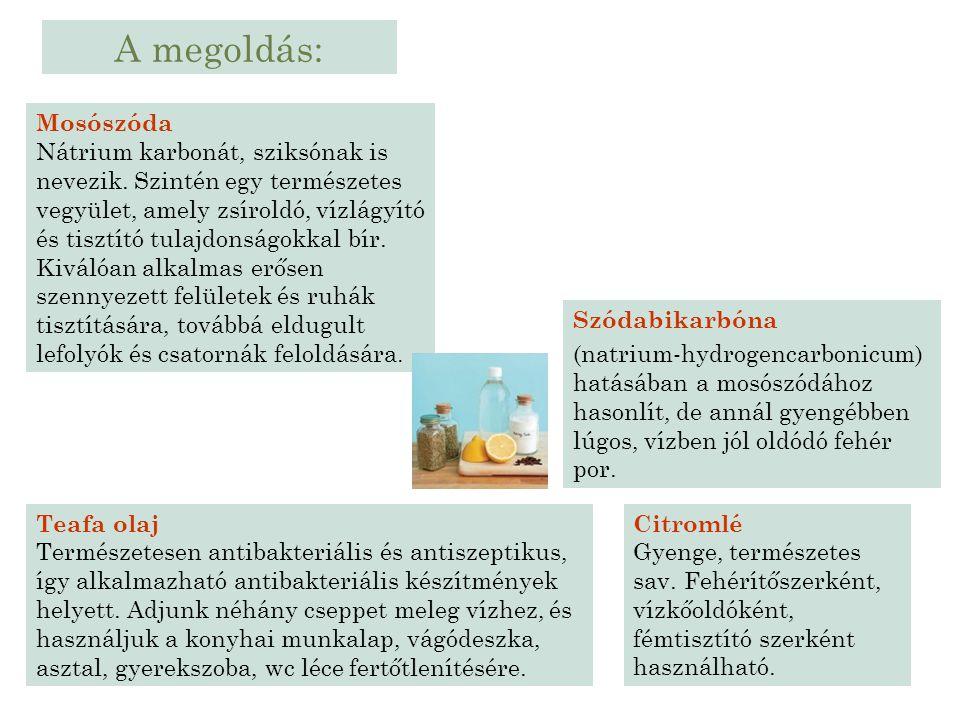 Mosószóda Nátrium karbonát, sziksónak is nevezik. Szintén egy természetes vegyület, amely zsíroldó, vízlágyító és tisztító tulajdonságokkal bír. Kivál