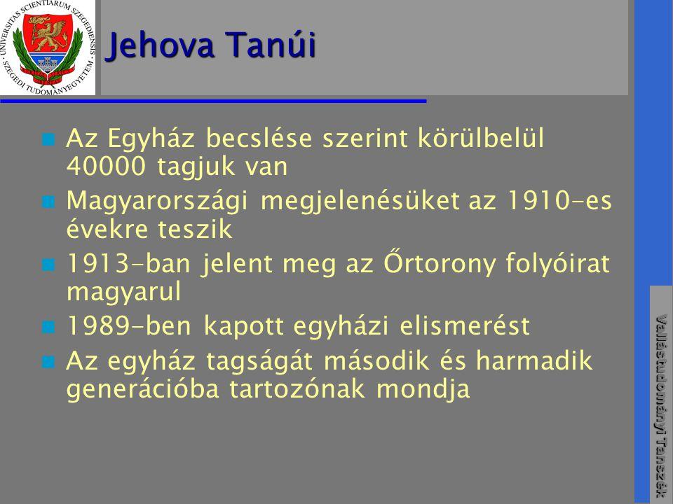 Vallástudományi Tanszék Jehova Tanúi  Az Egyház becslése szerint körülbelül 40000 tagjuk van  Magyarországi megjelenésüket az 1910-es évekre teszik  1913-ban jelent meg az Őrtorony folyóirat magyarul  1989-ben kapott egyházi elismerést  Az egyház tagságát második és harmadik generációba tartozónak mondja