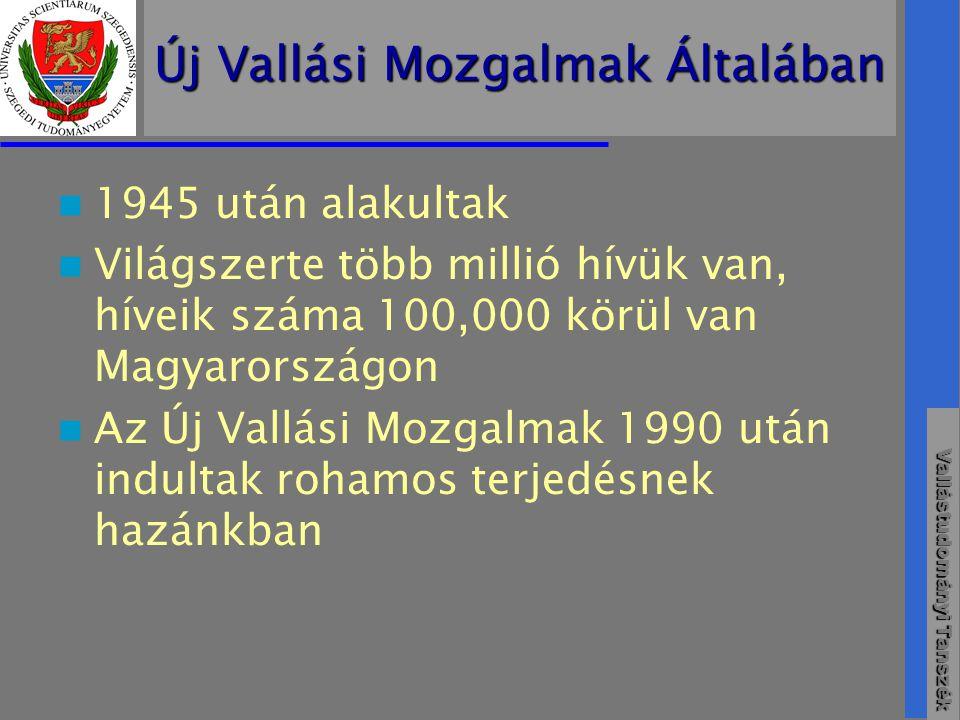 Vallástudományi Tanszék Új Vallási Mozgalmak Általában  1945 után alakultak  Világszerte több millió hívük van, híveik száma 100,000 körül van Magyarországon  Az Új Vallási Mozgalmak 1990 után indultak rohamos terjedésnek hazánkban
