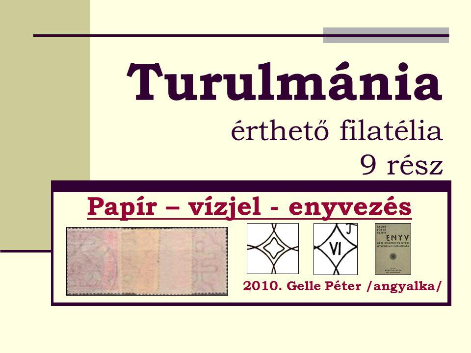 Turulmánia érthető filatélia 9 rész Papír – vízjel - enyvezés 2010. Gelle Péter /angyalka/