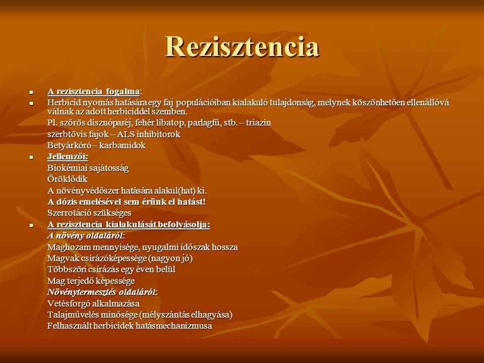 Rezisztencia  A rezisztencia fogalma:  Herbicid nyomás hatására egy faj populációiban kialakuló tulajdonság, melynek köszönhetően ellenállóvá válnak