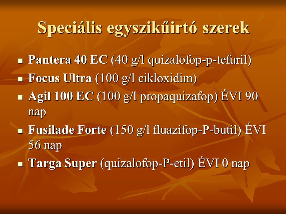 Speciális egyszikűirtó szerek  Pantera 40 EC (40 g/l quizalofop-p-tefuril)  Focus Ultra (100 g/l cikloxidim)  Agil 100 EC (100 g/l propaquizafop) É
