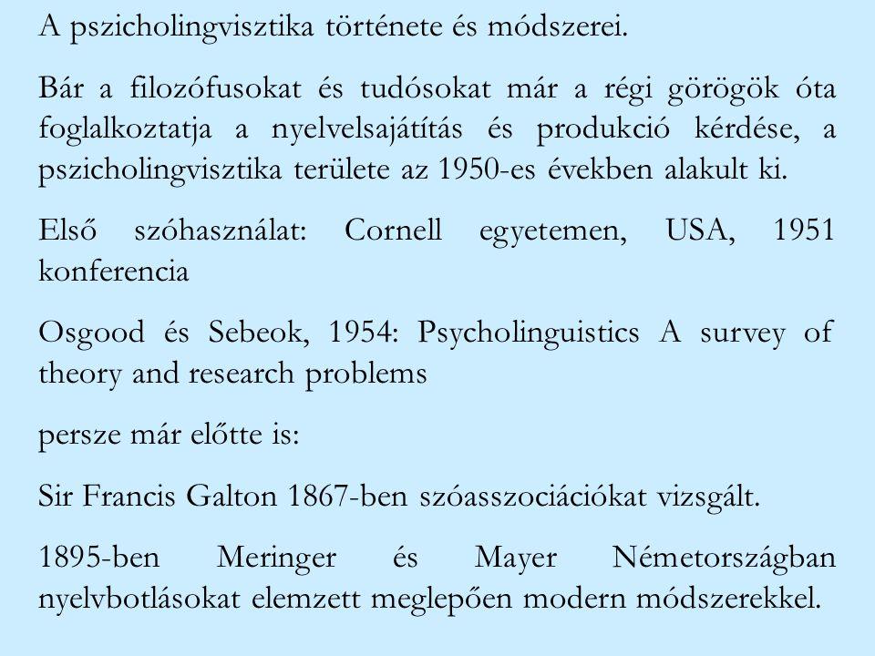 A pszicholingvisztika története és módszerei. Bár a filozófusokat és tudósokat már a régi görögök óta foglalkoztatja a nyelvelsajátítás és produkció k