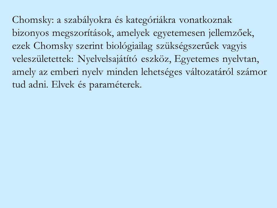 Chomsky: a szabályokra és kategóriákra vonatkoznak bizonyos megszorítások, amelyek egyetemesen jellemzőek, ezek Chomsky szerint biológiailag szükségsz